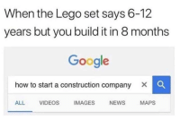 Google, Lego, and News: When the Lego set says 6-12  years but you build it in 8 months  Google  how to start a construction company X C  ALL VIDEOS IMAGES NEWS MAPS Hell yeah