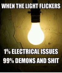 Dank, Shit, and 🤖: WHEN THE LIGHT FLICKERS  190 ELECTRICAL ISSUES  99% DEMONS AND SHIT