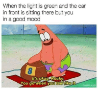 "<p>Today is a good day via /r/memes <a href=""http://ift.tt/2Emo9e0"">http://ift.tt/2Emo9e0</a></p>: When the light is green and the car  in front is sitting there but you  in a good mood  It's okey Rocky  You go when you teerike  DANKLAND <p>Today is a good day via /r/memes <a href=""http://ift.tt/2Emo9e0"">http://ift.tt/2Emo9e0</a></p>"