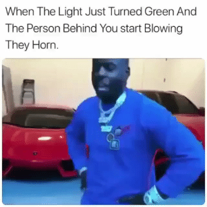 Blac Youngsta.. 😂 @BlacYoungstaFB https://t.co/C3p6j1WkRs: When The Light Just Turned Green And  The Person Behind You start Blowing  They Horn Blac Youngsta.. 😂 @BlacYoungstaFB https://t.co/C3p6j1WkRs