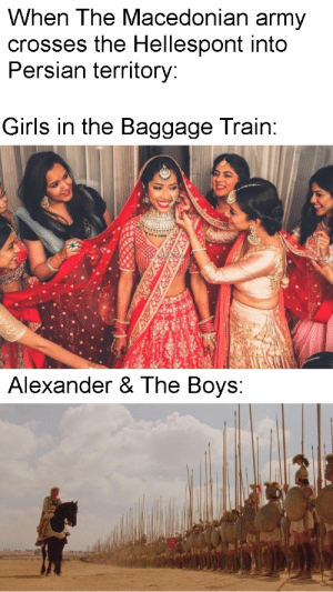 Field Trip, Girls, and Army: When The Macedonian army  crosses the Hellespont into  Persian territory  Girls in the Baggage Train:  Alexander & The Boys: Macedonian Field Trip Circa 334 BC [Historical Edit]