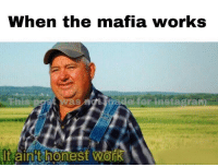 Work, Mafia, and Works: When the mafia works  this  de for instagra  It ainit honest Work  0 When the mafia works