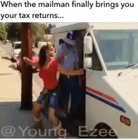 TAG A FRIEND 😂‼️ So y'all know I'm always looking for a check.. so what better way to say thank you to mr post man.. twerk that ass💁🏽.. Am I the only person that gets this Excited around tax season??: When the mailman finally brings you  your tax returns...  Young B  Ze TAG A FRIEND 😂‼️ So y'all know I'm always looking for a check.. so what better way to say thank you to mr post man.. twerk that ass💁🏽.. Am I the only person that gets this Excited around tax season??