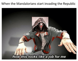 Job, Dream, and Republic: When the Mandalorians start invading the Republic  Now this looks like a job for me It was his dream job.
