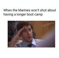 Funny, Meme, and Memes: When the Marines won't shut about  having a longer boot camp  Pop smoke Cool story bro. Do you have time to tell it again? 😉😛 . . . military militaryhumor militarymemes army navy airforce coastguard usa patriot veteran marines usmc airborne meme funny followme troops ArmedForces militarylife popsmoke
