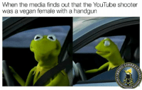 Memes, Vegan, and youtube.com: When the media finds out that the YouTube shooter  was a vegan female with a handgun  LIBER (DG)