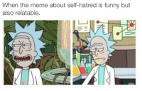 Memes, Hatred, and 🤖: When the meme about self-hatred is funny but  also relatable. Like backup page: Don't end my life because I still relate to memes