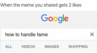 "Club, Google, and Meme: When the meme you shared gets 2 likes  Google  how to handle fame  ALL  VIDEOS  IMAGES  SHOPPING <p><a href=""http://laughoutloud-club.tumblr.com/post/158699751015/just-cant-do-it"" class=""tumblr_blog"">laughoutloud-club</a>:</p>  <blockquote><p>Just can't do it</p></blockquote>"
