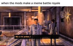 Meme, Reddit, and The Game: when the mods make a meme battle royale  Benny  What in the goddamn... the game was rigged from the start