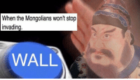 Memes, History, and Power: When the Mongolians won't stop  WALL <p>Knowledge is Power: 23 Super Clever History Memes</p>