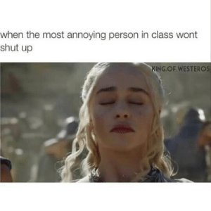 Shut Up, Tumblr, and Http: when the most annoying person in class wont  shut up  KING.OF WESTEROS  SA If you are a student Follow @studentlifeproblems