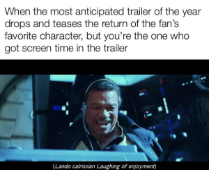 Time, Dank Memes, and Got: When the most anticipated trailer of the year  drops and teases the return of the fan's  favorite character, but you're the one who  got screen time in the trailer  (Lando calrissian Laughing of enjoyment) What if lando is a necromancer? 🤔