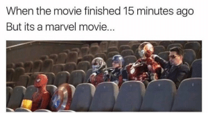 Imgur, Marvel, and Movie: When the movie finished 15 minutes ago  But its a marvel movie... Gotta keep watching (i.imgur.com)