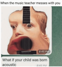 "<p>a c o u s t i c via /r/dank_meme <a href=""http://ift.tt/2peTg3f"">http://ift.tt/2peTg3f</a></p>: When the music teacher messes with you  8:45 PM  What if your child was born  acoustic  8:45 PM <p>a c o u s t i c via /r/dank_meme <a href=""http://ift.tt/2peTg3f"">http://ift.tt/2peTg3f</a></p>"