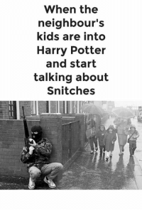~Dirty Dev: When the  neighbour's  kids are into  Harry Potter  and start  talking about  Snitches ~Dirty Dev