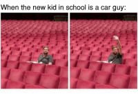 We're friends now! Car memes: When the new kid in school is a car guy: We're friends now! Car memes