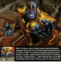 Disney, Facts, and Life: When The New Living Tribunal (Adam Warlock became  unstable with power, he erased the Multiverse/Omniverse  in a flash of light. He erased everything including cosmic  entities, concept, reality, Death and Life itself. Everything  was gone, except Thanos... Adam Warlock then recreated  COMICSOURCE everything with the aid of Thanos and The One Above All. Swipe left for scan ➡ I hope he's this powerful in the Infinity War. _____________________________________________________ - - - - - - - IronFist Hulk Hawkeye Spiderman Daredevil Wolverine Logan Deadpool LukeCage CaptainAmerica Avengers Xmen StarWars Defenders Ironman DarthVader Doctorstrange Yoda SpidermanHomecoming Marvel ComicFacts Superhero Comics Like4ike Like Facts Disney DCcomics Netflix