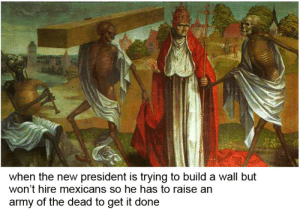 Hell make his own new friends http://ift.tt/2kCDjEh: when the new president is trying to build a wall but  won't hire mexicans so he has to raise arn  army of the dead to get it done Hell make his own new friends http://ift.tt/2kCDjEh