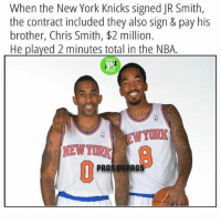 Well...😂: When the New York Knicks signed JR Smith,  the contract included they also sign & pay his  brother, Chris Smith, $2 million.  He played 2 minutes total in the NBA  PROS ON PRO Well...😂