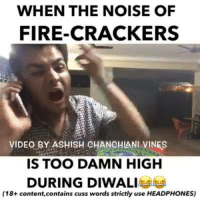vine video: WHEN THE NOISE OF  FIRE-CRACKERS  VIDEO BY ASHISH CHANCHLANI VINES  IS TOO DAMN HIGH  DURING DIWALI  (18+ content, contains cuss words strictly use HEADPHONES)