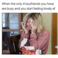 Af, Latinos, and Memes: When the only 4 boyfriends you have  are busy and you start feeling lonely af Lmaoo 😭😭😭😂😂😂 🔥 Follow Us 👉 @latinoswithattitude 🔥 latinosbelike latinasbelike latinoproblems mexicansbelike mexican mexicanproblems hispanicsbelike hispanic hispanicproblems latina latinas latino latinos hispanicsbelike