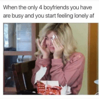 Af, Memes, and Business: When the only 4 boyfriends you have  are busy and you start feeling lonely af 😂😂😂 MexicansProblemas