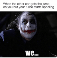Bmw, Memes, and Boost: When the other car gets the jump  on you but your turbo starts spooling  ピ  We. Get ready for the boost! - - carthrottle carmemes jdm turbo bmw turbo boost carsofinstagram tuner carswithoutlimits carporn instacars supercar carspotting supercarspotting