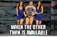 Daniel Bryan: WHEN THE OTHER  TWIN,IS AVAILABLE