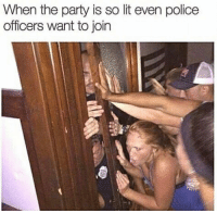 Funny, Lit, and Lol: When the party is so lit even police  officers want to join Lol smh
