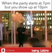 Memes, Party, and 🤖: When the party starts at 7pm  but you show up at 10pm  being Latino  sc: blsnapz