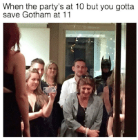 Gotham, Comic-Book, and Avenger: When the party's at 10 but you gotta  save Gotham at 11  @Batman Tag your friends!😂🔥 Follow @comic.book.memes (me) for more🍻 - - - justiceleague superman captainamerica batman wonderwoman arrow theflash gotham spiderman batmanvsuperman comicbookmemes justiceleaguememes avengers avengersmemes deadpool dccomics dcmemes dccomicsmemes marvel marvelcomics marvelmemes starwars doctorstrange captainamericacivilwar doctorstrange