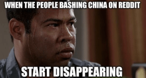 Dank, Memes, and Reddit: WHEN THE PEOPLE BASHING CHINA ON REDDIT  START DISAPPEARING me_irl by Tjb0827 MORE MEMES