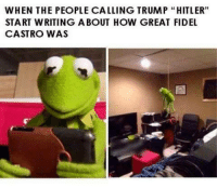 """Trump Hitler: WHEN THE PEOPLE CALLING TRUMP """"HITLER""""  START WRITING ABOUT HOW GREAT FIDEL  CASTRO WAS"""