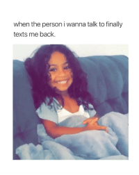 Cute, Forever, and Girl Memes: when the person i wanna talk to finally  texts me back. this will forever be cute