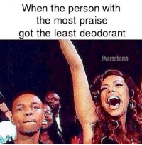 "Church, Memes, and Target: When the person with  the most praise  got the least deodorant  @versebomb <p><a href=""http://herculeanluxe.tumblr.com/post/114736786968/raizir-i-hate-church-memes"" class=""tumblr_blog"" target=""_blank"">herculeanluxe</a>:</p><blockquote><p><a href=""http://raizir.tumblr.com/post/114736165813"" class=""tumblr_blog"" target=""_blank"">raizir</a>:</p>  <blockquote><p>………………….</p></blockquote>  <p>I HATE CHURCH MEMES </p></blockquote>"