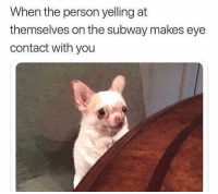Funny, Subway, and Hell: When the person yelling at  themselves on the subway makes eye  contact with you Oh hell noooo