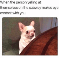 Funny, Subway, and Eye: When the person yelling at  themselves on the subway makes eye  contact with you It's too early for this 😂😫