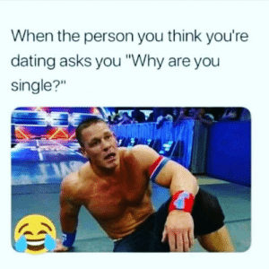 """Dating, Memes, and Single: When the person you think you're  dating asks you """"Why are you  single?"""" I can't believe what @verysadbby just posted 😱😱 @verysadbby"""