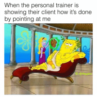 Memes, 🤖, and How: When the personal trainer i:s  showing their client how it's done  by pointing at me  1C: @thegainz 😎