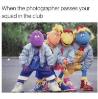 Club, Memes, and Squad: When the photographer passes your  squad in the club Dm to your squad 😂
