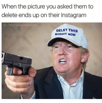 (@menshumor) was voted best meme account of 2017: When the picture you asked them to  delete ends up on their Instagram  IG: The Funny Introvert  DELET THIS  RIGHT NOW (@menshumor) was voted best meme account of 2017