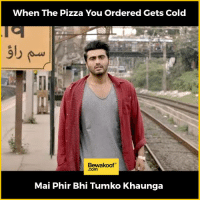 Love, Memes, and Pizza: When The Pizza You Ordered Gets Cold  Bewakoof  Com  Mai Phir Bhi Tumko Khaunga Pizza love😜  Shop our collection: http://bwkf.shop/View-Collection