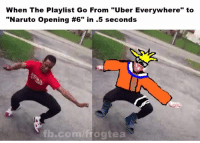 "Aye Moe KILL 😂😂🤔😭: When The Playlist Go From ""Uber Everywhere"" to  ""Naruto opening #6"" in .5 seconds  fb.com/frog tea Aye Moe KILL 😂😂🤔😭"