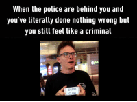 Dumb, Police, and Cunt: When the police are behind you and  you've literally done nothing wrong but  you still feel like a criminal  DUMB  CUNT https://t.co/4KONQpsWYM