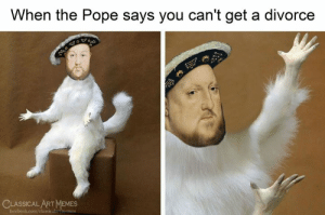 Memes, Pope Francis, and Classical Art: When the Pope says you can't get a divorce  CLASSICAL ART MEMES