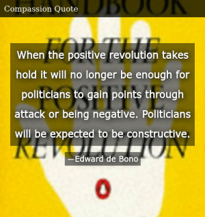 SIZZLE: When the positive revolution takes hold it will no longer be enough for politicians to gain points through attack or being negative. Politicians will be expected to be constructive.