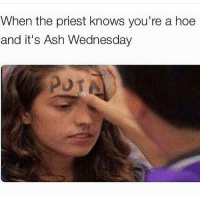 Ash Wednesday: When the priest knows you're a hoe  and it's Ash Wednesday