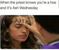 This is awful 😂💀: When the priest knows you're a hoe  and it's Ash Wednesday This is awful 😂💀