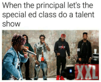 Principal, Als, and Class: When the principal let's the  special ed class do a talent  show  AL  XXL