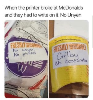 McDonalds, Printer, and They: When the printer broke at McDonalds  and they had to write on it. No Unyen  www.mcdonaldsmenu.info  FRESHLY ORDER  No unyen  No pickles  FRESHLY ORDER  Chillay  No Coocumba